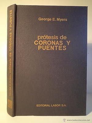 PRÓTESIS DE CORONAS Y PUENTES. MYERS, George E. Edición española dirigida por ...