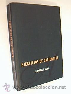 EJERCICIOS DE CALIGRAFÍA. MORA, Francisco. Editado por la Diputación de Cuenca en ...