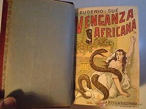 UN VOLUMEN con los siguientes títulos: VENGANZA AFRICANA, de Eugenio Sué con 172 p&...