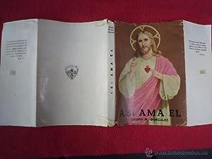 ASÍ AMA ÉL. Palpitaciones del Corazón de Jesús en el Evangelio y en la ...