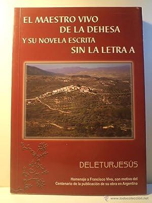 EL MAESTRO VIVO DE LA DEHESA Y SU NOVELA ESCRITA SIN LA LETRA A. Homenaje a Francisco Vivo, con ...