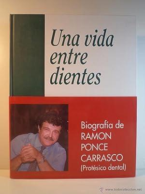 UNA VIDA ENTRE DIENTES. Biografía de Ramón Ponce Carrasco (Protésico dental). ...