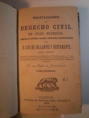 RECITACIONES DEL DERECHO CIVIL DE JUAN HEINECIO, traducidas al castellano, anotadas y adicionadas ...