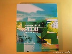 FERROBÚS 1968 - 2008. 40 ANIVERSARIO. En: Detallado en descripción.