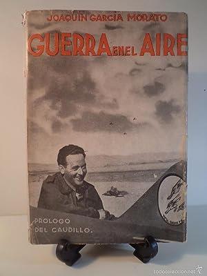 GUERRA EN EL AIRE. GARCÍA-MORATO, Joaquín. Prólogo: Detallado en descripción.