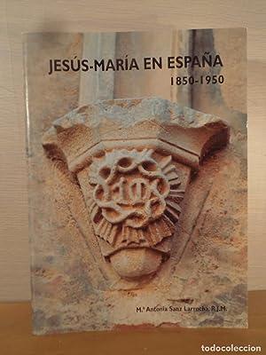 JESÚS-MARÍA EN ESPAÑA 1850-1950. HISTORIA DE LA: Detallada en la