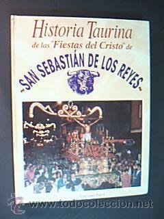HISTORIA TAURINA DE LAS ¿FIESTAS DEL CRISTO¿ DE SAN SEBASTIÁN DE LOS REYES.: ...