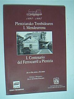 1895-1995 PLENTZIARAKO TRENBIDEAREN I. MENDEURRENA. I CENTENARIO DEL FERROCARRIL A PLENTZIA. ...