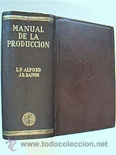 MANUAL DE LA PRODUCCIÓN. ALFORD - BANGS ¿ HAGEMANN. Ed Hispano Americana, Mé...