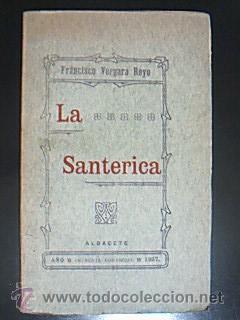 La Santerica. (Cuento-Novela) Francisco Vergara Royo. Albacete 1907. 119 pp