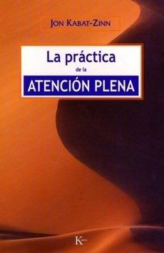 La Practica De La Atencion Plena - Kabat-zinn, John - KABAT-ZINN, JOHN