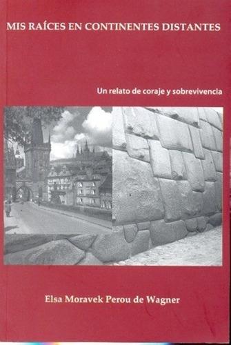 Mis Raices En Continentes Distantes - Moravek Perou De Wagne - MORAVEK PEROU DE WAGNER, ELSA