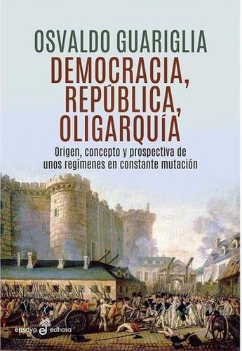 Democracia, Repœblica Y Oligarqu'a - Guariglia, Osvaldo - GUARIGLIA, OSVALDO