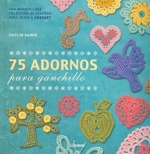 75 Adornos Para Ganchillo - Caitlin, Sainio - CAITLIN, SAINIO