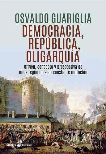 Democracia, Republica Y Oligarquia - Osvaldo Guariglia - Osvaldo Guariglia