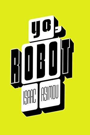 Yo, Robot - Isaac Asimov: Isaac Asimov