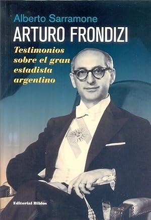 Arturo Frondizi. Testimonios Sobre El Gran Estadista: SARRAMONE, ALBERTO