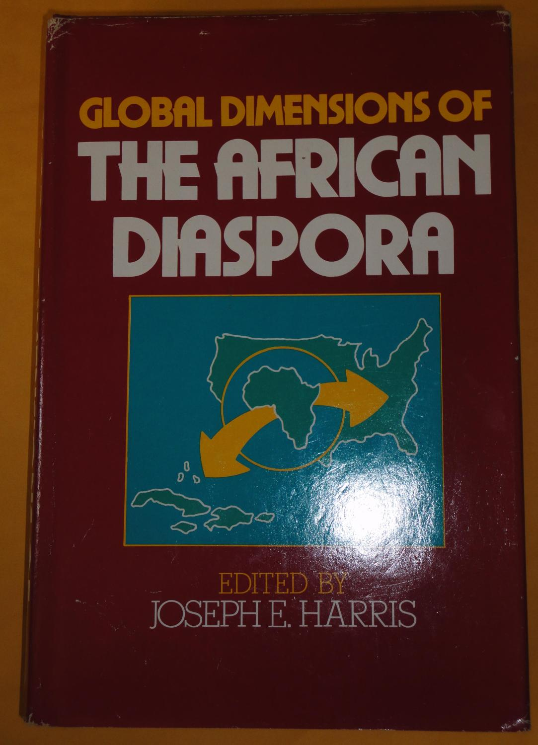 GLOBAL DIMENSIONS OF THE AFRICAN DIASPORA: Harris, Joseph E. , edited by