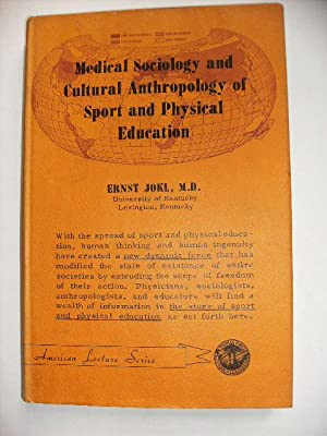 MEDICAL SOCIOLOGY AND CULTURAL ANTHROPOLOGY OF SPORT: JOKL, ERNST M.D.