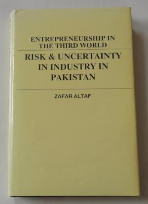 RISK & UNCERTAINTY IN INDUSTRY IN PAKISTAN ENTREPRENEURSHIP IN THE THIRD WORLD: ALTAF, ZAFAR