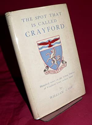 The Spot that is Called Crayford: Historical Notes on the Urban District of Crayford from Earliest ...