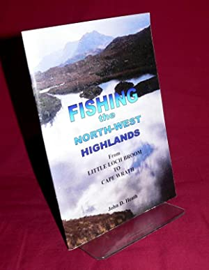 Fishing the North-West Highlands from the Little: HEATH, John D.