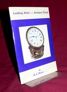 Looking after your Antique Clock: ROSE, Ronald E
