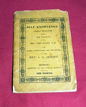 Self Knowledge Chiefly Extracted from the Treatise of the Rev. John Mason A. M. with some ...