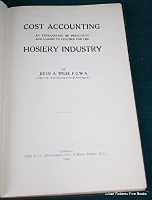 Cost Accounting : An Explanation of Principles and a Guide to Practice for the Hosiery Industry: ...