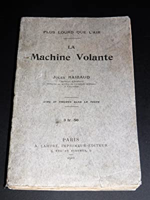 La Machine Volante. Par Jules Raibaud, Capitaine d'Artillerie détaché au service de l'aviation mi...