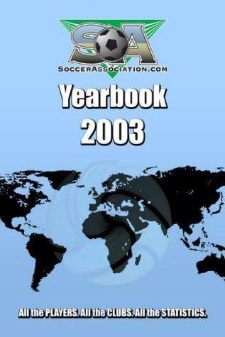 SoccerAssociation.com Yearbook 2003 - Peter Wilson (Editor)