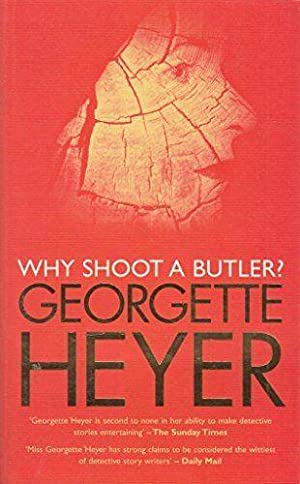 Why Shoot a Butler?: Georgette Heyer