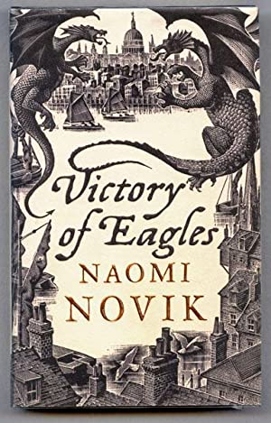 Victory of Eagles (UK First Edition): Naomi Novik