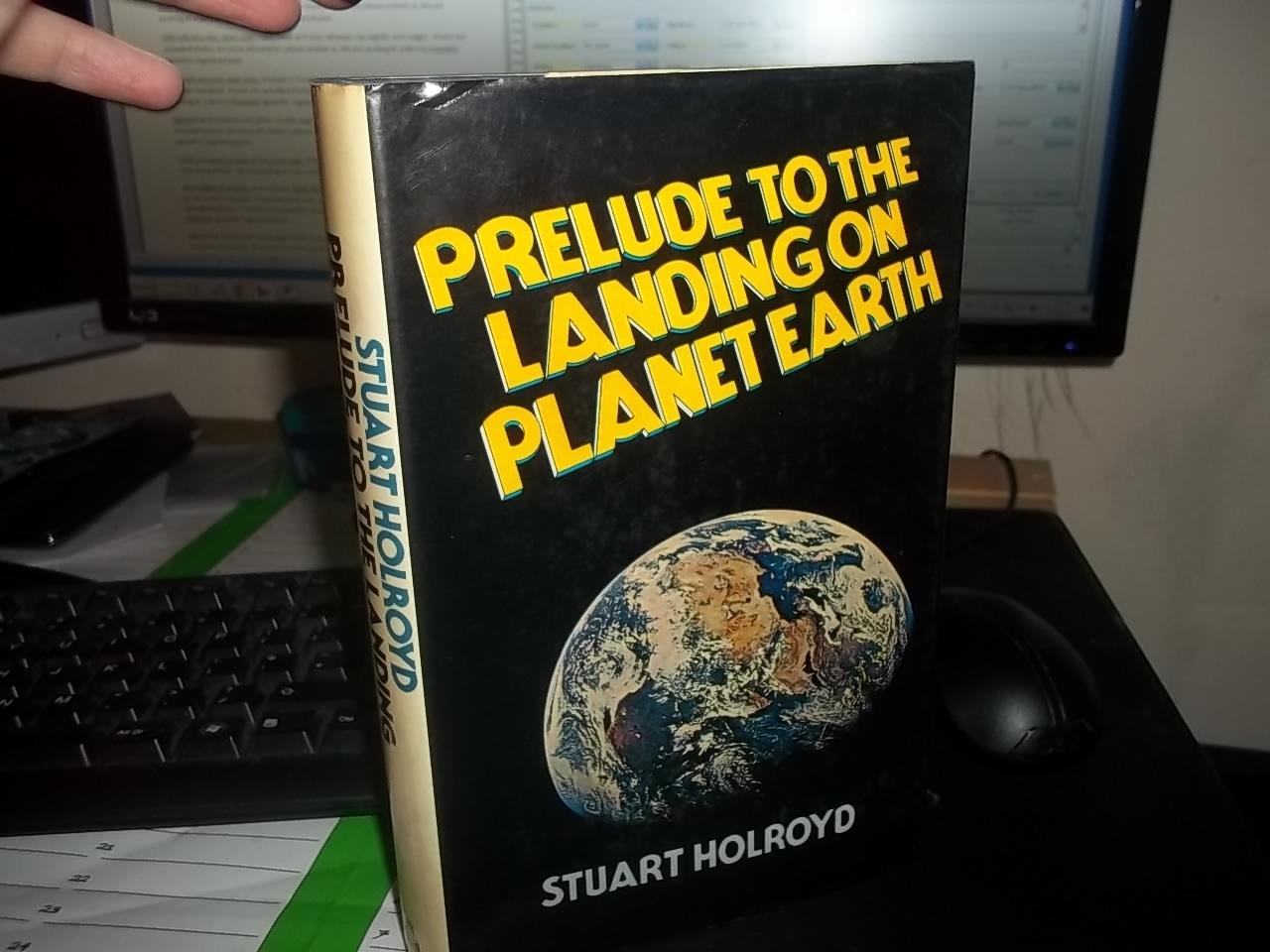 Prelude to the Landing on Planet Earth: Holroyd, Stuart