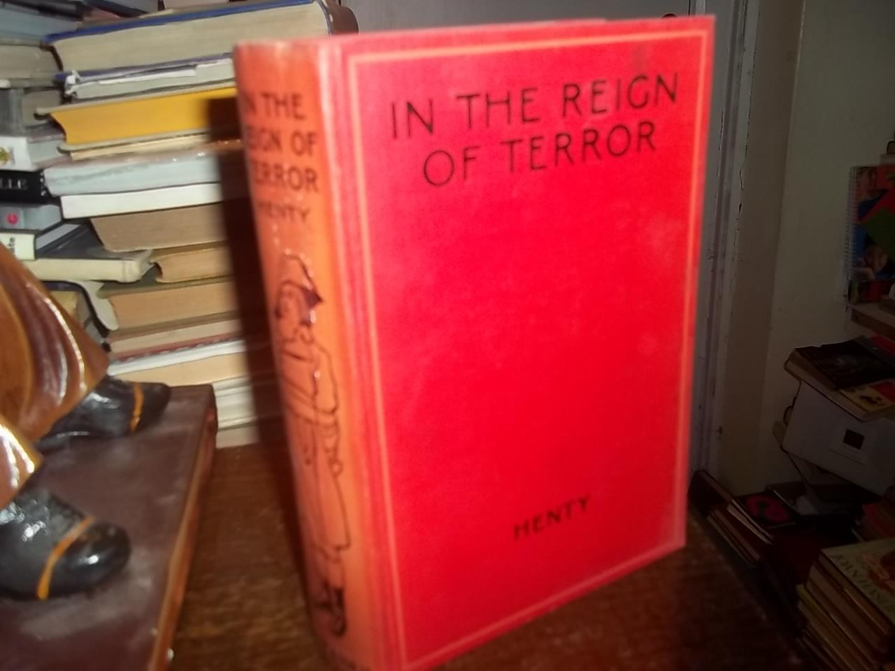 In The Reign Of Terror Henty, G.A. Good Hardcover School award plate on end paper otherwise Internally clean copy. . No date, circa 1930's . For more information, please contact us. We are sending all