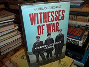 Witnesses of War : Children's Lives under the Nazis: Stargardt, Nicholas