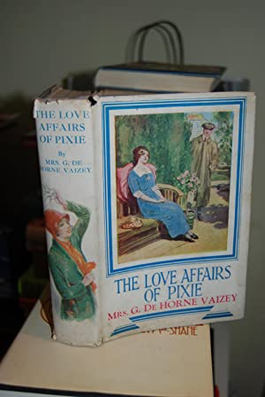 The Love Affairs Of Pixie: Vaizey, G. De Horne