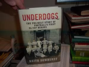Underdogs : The Unlikely Story of Football¿s First FA Cup Heroes