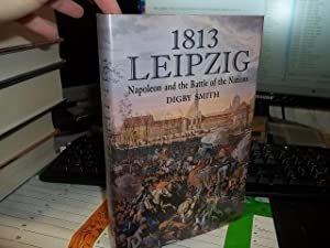 1813, Leipzig: Napoleon and the Battle of the Nations: Smith, Digby George;Smith, Digby