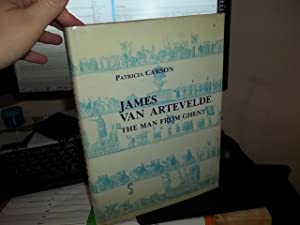 James Van Artevelde: The Man From Ghent: Carson, Patricia