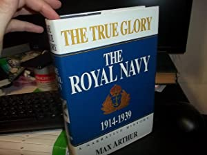 True Glory: The Royal Navy: Arthur, Max;Trafalgar Square