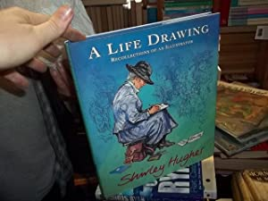A Life Drawing : Recollections of an Illustrator: Hughes, Shirley