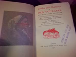 Castles and Chateaux of Old Touraine and the Loire Country: Miltoun, Francis