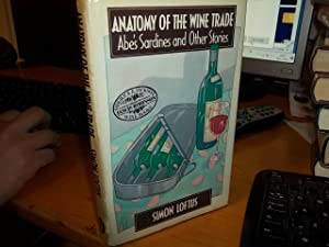 Anatomy of the Wine Trade : Abe's Sardines and Other Stories: Loftus, Simon