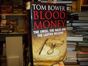 Blood Money : The Swiss, the Nazis, and the Looted Billions: Bower, Tom