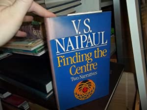 Finding the Centre: Two Narratives: Naipaul, V.S.