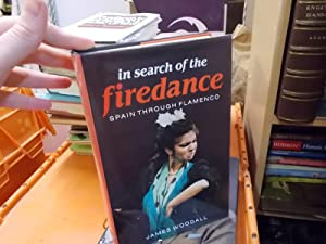 In Search of the Firedance : Spain Through Flamenco: Woodall, James