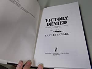 Victory Denied : The Rise of Air Power and the Defeat of Germany, 1920-1945: Saward, Dudley