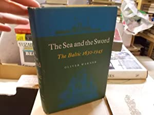 The Sea nad the Sword, the Baltic 1630-1945: Warner, Oliver