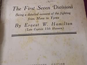 The First Seven Divisions Being A Detailed Account Of The Fighting From Mons To Ypres: Hamilton, ...